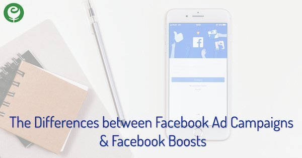 The Differences between Facebook Ad Campaigns & Facebook Boosts