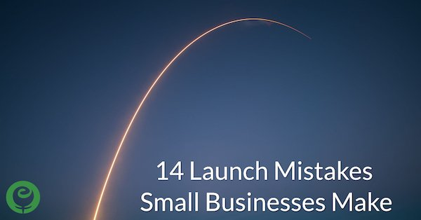 14 Launch Mistakes Small Businesses Make