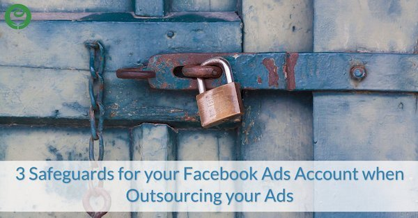 How to Safeguard your Facebook Ads Account when Outsourcing your Ads