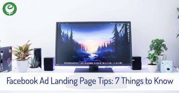 Facebook Ad Landing Page Tips: 7 Things to Know