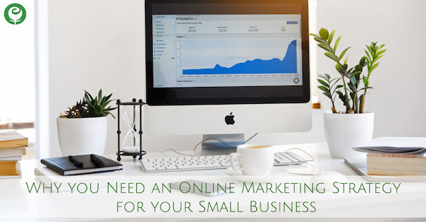 Why you Need an Online Marketing Strategy for your Small Business