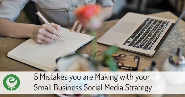 5 Mistakes you are Making with your Small Business Social Media Strategy