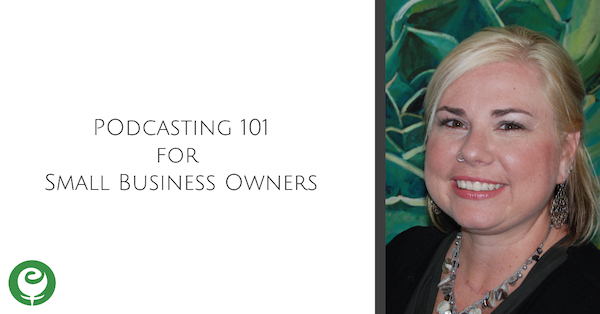 Podcasting 101 for Small Business Owners